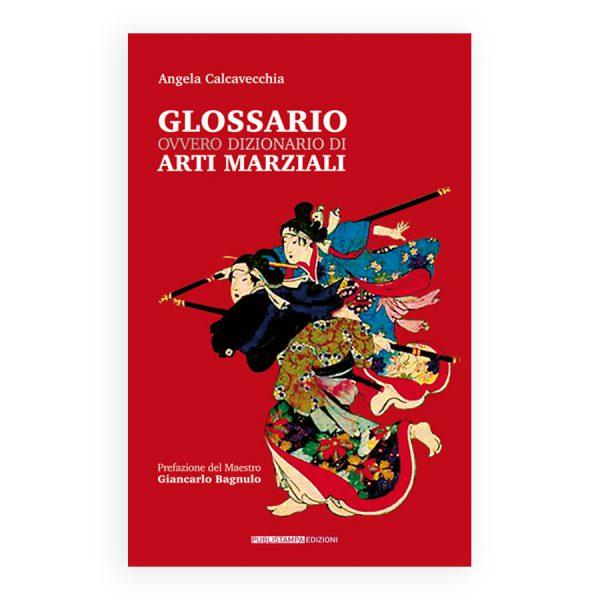 Glossario ovvero dizionario di Arti marziali