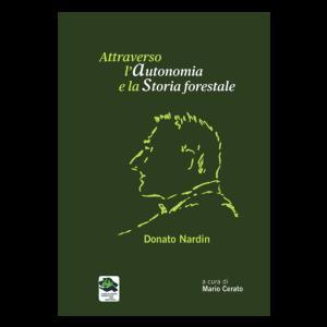 Attraverso l'Autonomia e la Storia forestale - Donato Nardin, di Mario Cerato