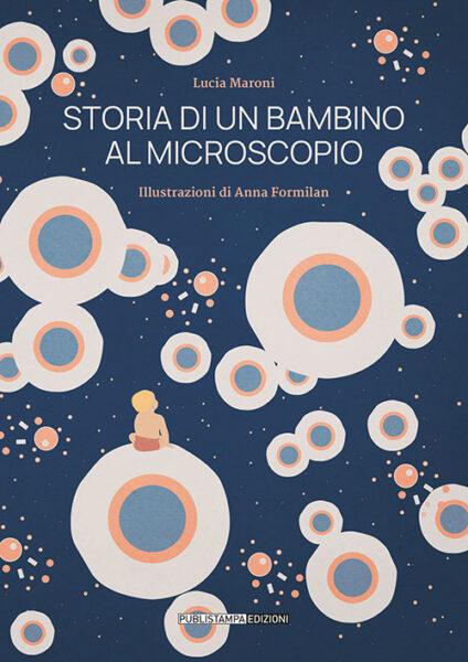 Storia di un bambino al microscopio - di Lucia Maroni