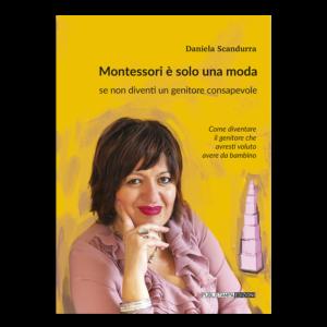 Montessori è solo una moda. se non diventi un genitore consapevole, di Daniela Scandurra