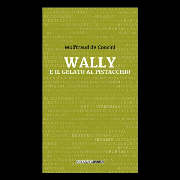 Wally e il gelato al pistacchio, di Wolftraud de Concini